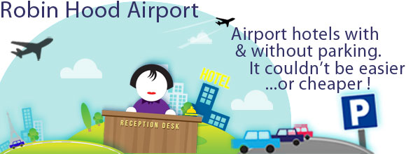 Robin Hood Airport Hotels with & without parking